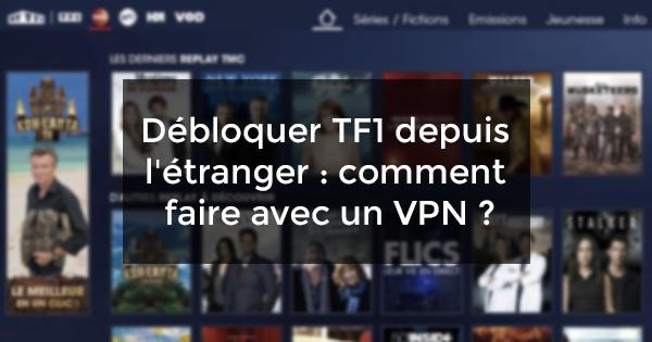 Débloquer TF1 étranger