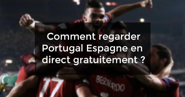 regarder Portugal Espagne en direct gratuitement