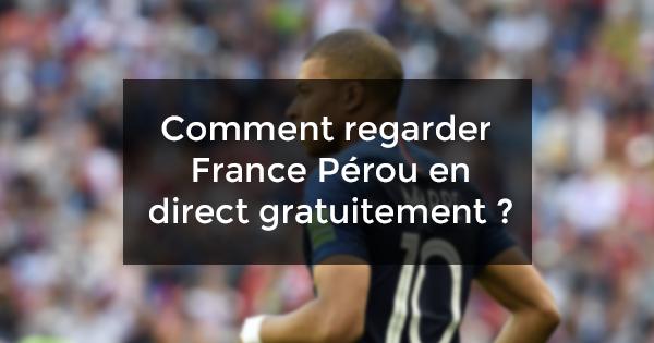 Regarder France Pérou en direct gratuit