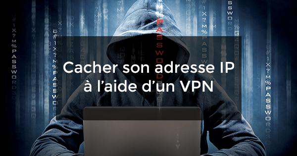 cacher son adresse IP à l'aide d'un VPN