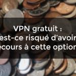 VPN gratuit risqué