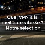 VPN meilleure vitesse