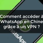 accéder à WhatsApp en Chine VPN.png