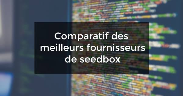 comparatif seedbox