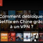 débloquer Netflix Chine
