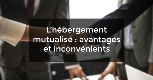L'hébergement mutualisé : avantages et inconvénients