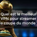 meilleur VPN streamer coupe du monde