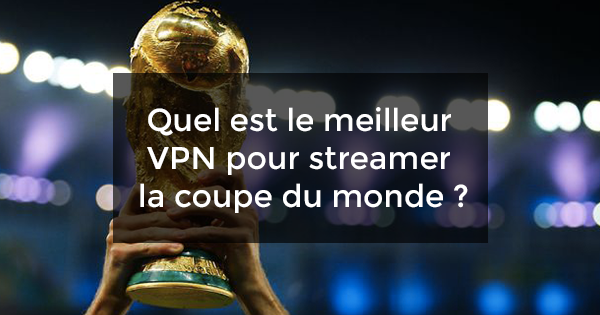 meilleur VPN streamer coupe du monde