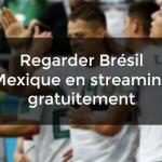 regarder Brésil Mexique streaming