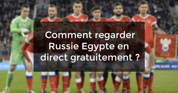 regarder Russie Egypte en direct gratuit