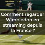 regarder Wimbledon en streaming depuis la France