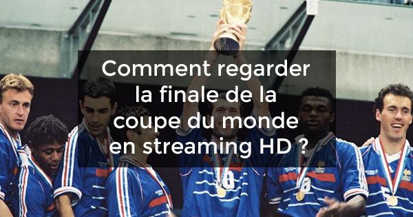 regarder finale coupe du monde streaming HD