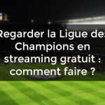 Regarder la Ligue des Champions en streaming gratuit