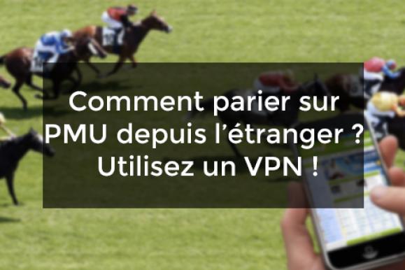 Comment parier sur PMU depuis l'étranger ? Utilisez un VPN !