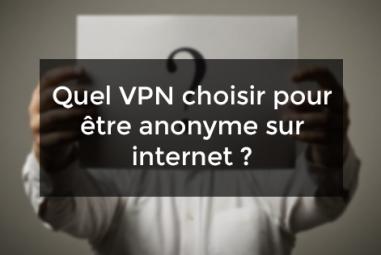 Quel VPN choisir pour être anonyme sur internet ?