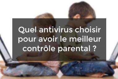 Quel antivirus choisir pour avoir le meilleur contrôle parental ?