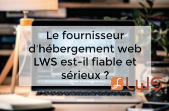 Le fournisseur d'hébergement web LWS est-il fiable et sérieux ?