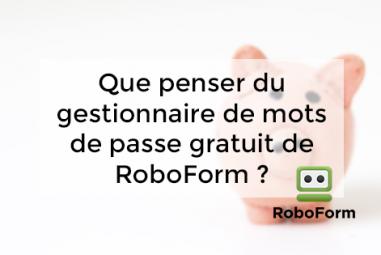Que penser du gestionnaire de mots de passe gratuit de RoboForm ?
