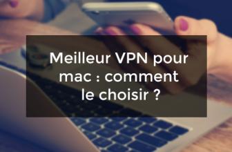 Meilleur VPN pour Mac : comment le choisir ?