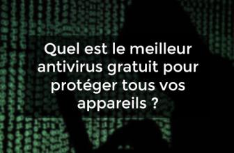 Quel est le meilleur antivirus gratuit pour protéger tous vos appareils ?