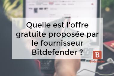 Quelle est l'offre gratuite proposée par le fournisseur Bitdefender ?