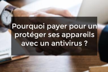 Pourquoi payer pour un protéger ses appareils avec un antivirus ?