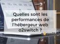 Quelles sont les performances de l'hébergeur web o2switch ?