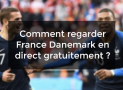 Comment regarder France Danemark en direct gratuitement ?