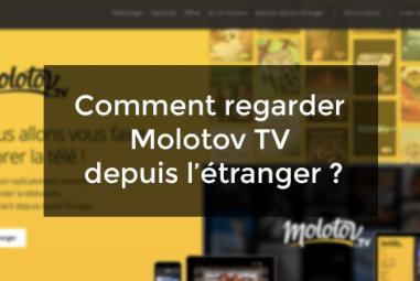 Comment regarder Molotov TV depuis l'étranger ?