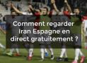 Comment regarder Iran Espagne en direct gratuitement ?