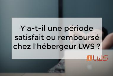 Y'a-t-il une période satisfait ou remboursé chez l'hébergeur LWS ?