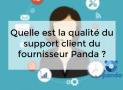 Quelle est la qualité du support client du fournisseur Panda ?