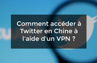 Comment accéder à Twitter en Chine à l'aide d'un VPN ?